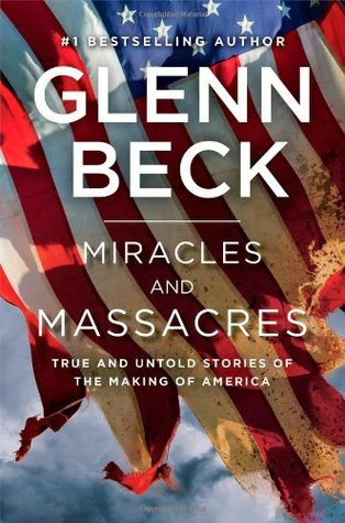 Miracles and Massacres: True and Untold Stories of the Making of America (2013) by Glenn Beck
