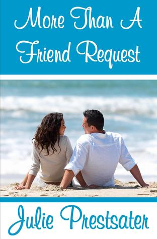 More Than A Friend Request (2012) by Julie Prestsater