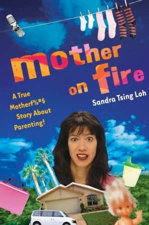 Mother on Fire: A True Motherf%#$@ Story About Parenting! (2008) by Sandra Tsing Loh