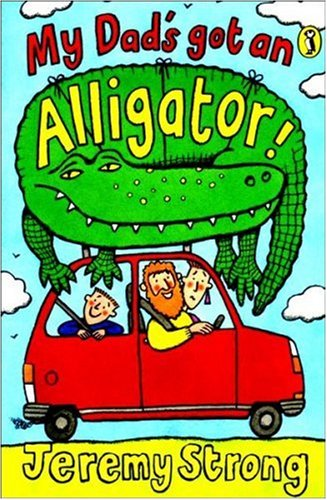 My Dads Got An Alligator (2007) by Jeremy Strong