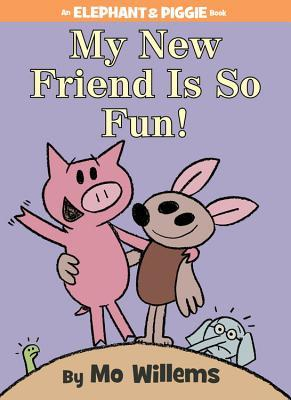 My New Friend Is So Fun! (2014) by Mo Willems