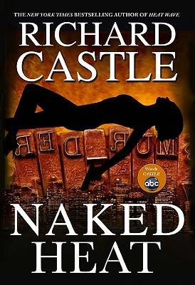 Naked Heat (2010) by Richard Castle