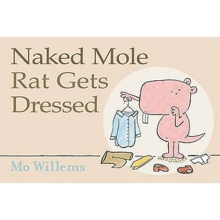 Naked Mole Rat Gets Dressed. Mo Willems (2009) by Mo Willems