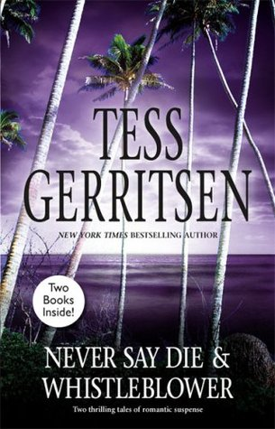 Never Say Die / Whistleblower (2007) by Tess Gerritsen