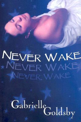 Never Wake (2006) by Gabrielle Goldsby
