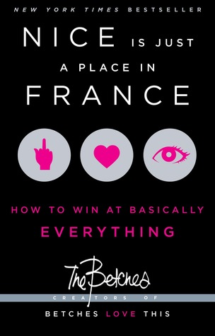 Nice is Just a Place in France: How to Win at Basically Everything (2013)