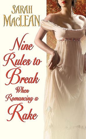 Nine Rules to Break When Romancing a Rake (2010) by Sarah MacLean