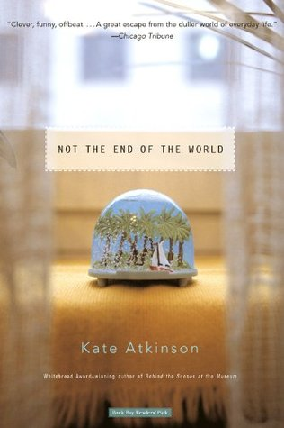 Not the End of the World (2004) by Kate Atkinson