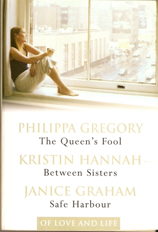 Of Love and Life: The Queen's Fool / Between Sisters / Safe Harbour (2015) by Philippa Gregory