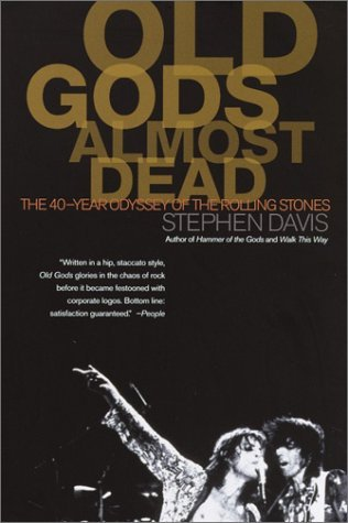 Old Gods Almost Dead: The 40-Year Odyssey of the Rolling Stones (2002) by Stephen Davis
