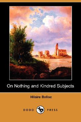 On Nothing and Kindred Subjects (2007) by Hilaire Belloc