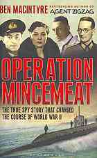 Operation Mincemeat: How a Dead Man and a Bizarre Plan Fooled the Nazis and Assured an Allied Victory (2010) by Ben Macintyre