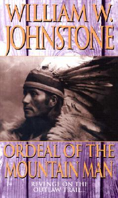 Ordeal of the Mountain Man (1996) by William W. Johnstone
