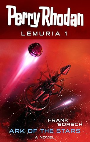Perry Rhodan Lemuria 1: Ark of the Stars (2015) by Frank Borsch