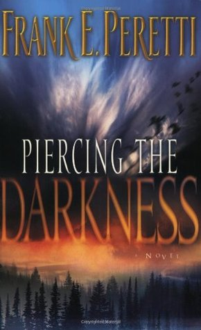 Piercing the Darkness (2003) by Frank E. Peretti