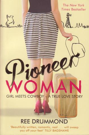 Pioneer Woman : Girl Meets Cowboy - a true love story (2012) by Ree Drummond