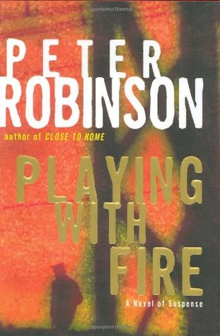 Playing With Fire (2004) by Peter Robinson