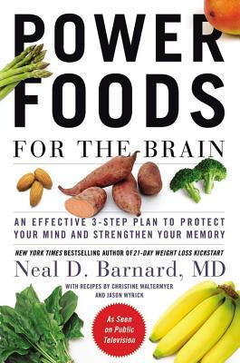 Power Foods for the Brain: An Effective 3-Step Plan to Protect Your Mind and Strengthen Your Memory (2013) by Neal D. Barnard