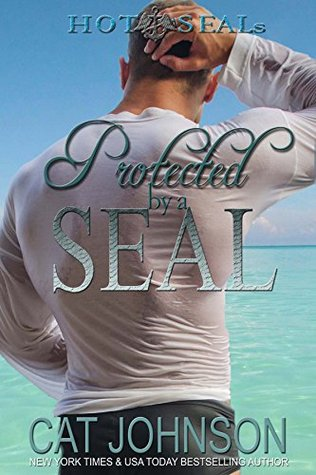 Protected by a SEAL (2015) by Cat Johnson