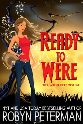 Ready to Were (Shift Happens Series #1) (2000) by Robyn Peterman
