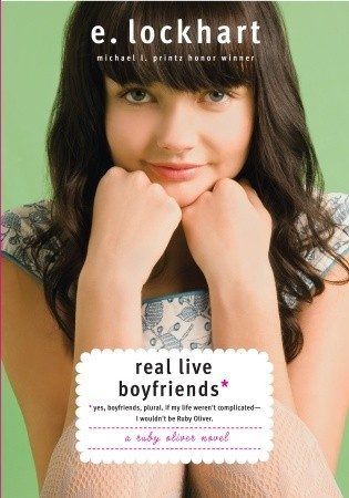 Real Live Boyfriends: Yes. Boyfriends, Plural. If My Life Weren't Complicated, I Wouldn't Be Ruby Oliver (2010) by E. Lockhart