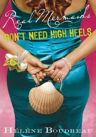 Real Mermaids Don't Need High Heels (2013) by Helene Boudreau