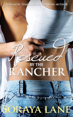 Rescued by the Rancher (2013) by Soraya Lane