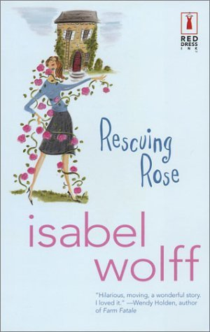 Rescuing Rose (2004) by Isabel Wolff