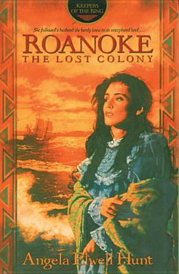 Roanoke: The Lost Colony (1996) by Angela Elwell Hunt