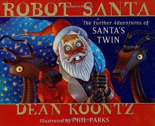 Robot Santa: The Further Adventures of Santa's Twin (2004) by Dean Koontz