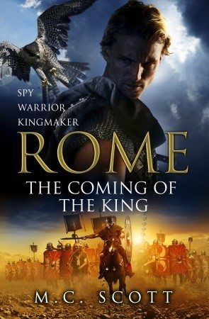 Rome: The Coming of the King (2011) by M.C. Scott