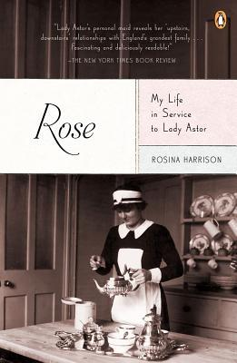 Rose: My Life in Service to Lady Astor (2011) by Rosina Harrison