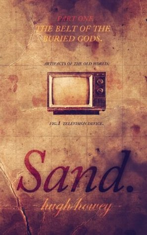 Sand Part 1: The Belt of the Buried Gods (2013) by Hugh Howey