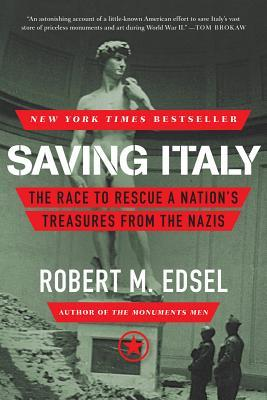 Saving Italy: The Race to Rescue a Nation's Treasures from the Nazis (2014) by Robert M. Edsel