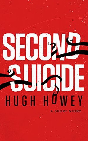 Second Suicide: A Short Story (Kindle Single) (2014) by Hugh Howey