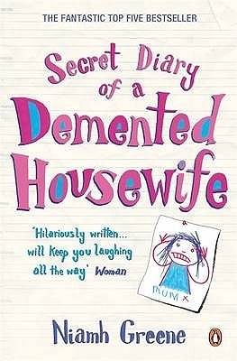 Secret Diary Of A Demented Housewife (2007) by Niamh Greene