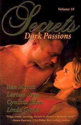 Secrets Volume 18 Dark Passions: The Best in Romantic Erotic Romance (2006) by Cynthia Eden