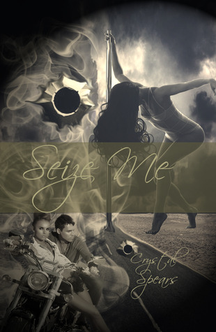Seize Me (2013) by Crystal Spears
