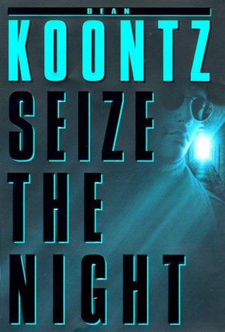 Seize the Night (1998) by Dean Koontz