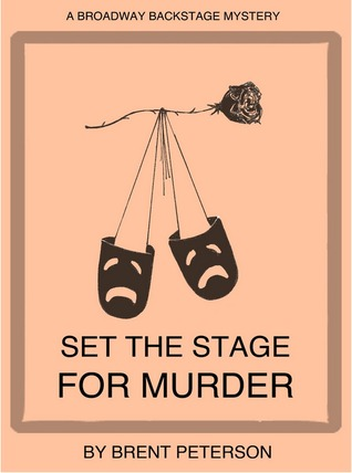 Set The Stage For Murder (A Broadway Backstage Mystery) (2012) by Brent Peterson