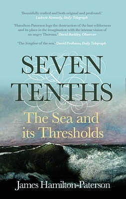 Seven Tenths: The Sea and Its Thresholds (2007) by James Hamilton-Paterson