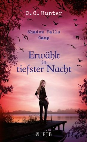 Shadow Falls Camp - Erwählt in tiefster Nacht: Band 5 (2013) by C.C. Hunter