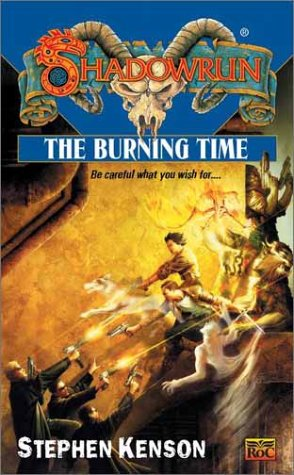 Shadowrun 40: The Burning Time (2001) by Stephen Kenson