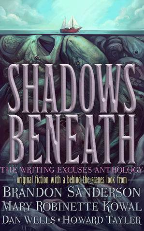 Shadows Beneath: The Writing Excuses Anthology (2014) by Brandon Sanderson