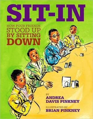 Sit-In: How Four Friends Stood Up by Sitting Down (2010) by Andrea Davis Pinkney
