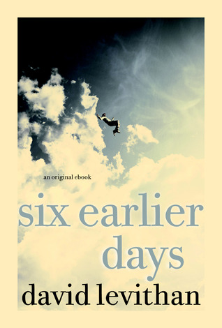 Six Earlier Days (2012) by David Levithan
