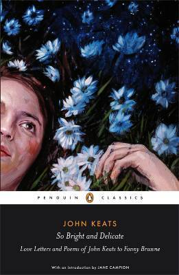 So Bright and Delicate: Love Letters and Poems of John Keats to Fanny Brawne (2010)