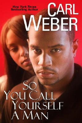So You Call Yourself A Man (2006) by Carl Weber