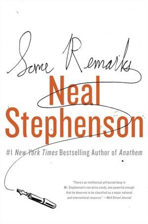 Some Remarks: Essays and Other Writing (2012) by Neal Stephenson