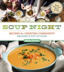 Soup Night: Recipes for Creating Community Around a Pot of Soup (2013) by Maggie Stuckey